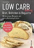 Brot Backbuch: Low Carb baking. Brot, Brötchen & Baguette. 55 kreative Rezepte mit wenig Kohlenhydraten. Ohne Gluten. Ohne Eiweißpulver. Ohne Soja. Mit praktischen Tipps zum Backen ohne Mehl.