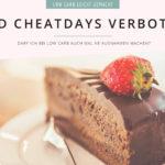 Cheatdays - erlaubt oder verboten Darf ich Ausnahmen bei Low Carb machen