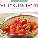 Was ist Clean Eating und was bedeutet cleane Ernährung